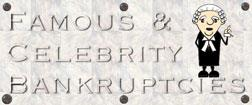 Famous and Celebrity Bankruptcies